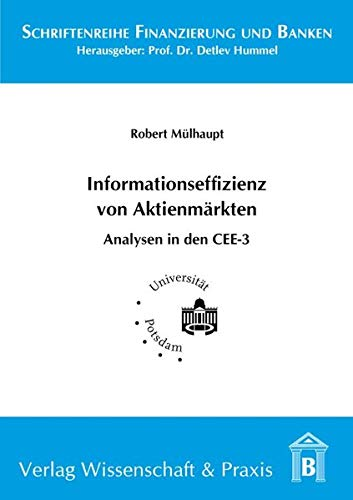 Einflussfaktoren der Informationseffizienz von Aktienmärkten.: Eine Analyse der Rolle von Transparenzanforderungen und Aktien-Analysten in den CEE-3. (Schriftenreihe Finanzierung und Banken)