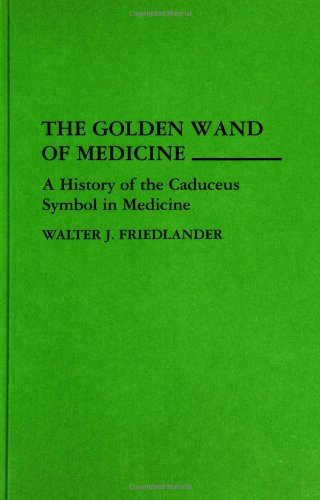 The Golden Wand of Medicine: A History of the Caduceus Symbol in Medicine (Bio-Bibliographies in the Performing Arts,)