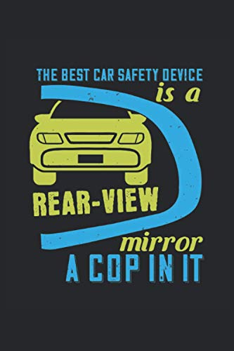 "The best car safety device is a rear-view mirror a cop in it: Lined Notebook Journal ToDo Exercise Book or Diary (6"" x 9"" inch) with 120 pages"