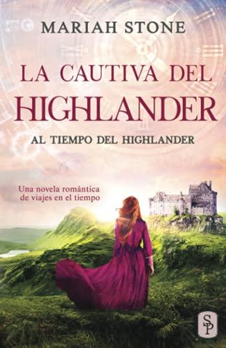 La cautiva del highlander: Una novela romántica de viajes en el tiempo en las Tierras Altas de Escocia (Al tiempo del highlander)