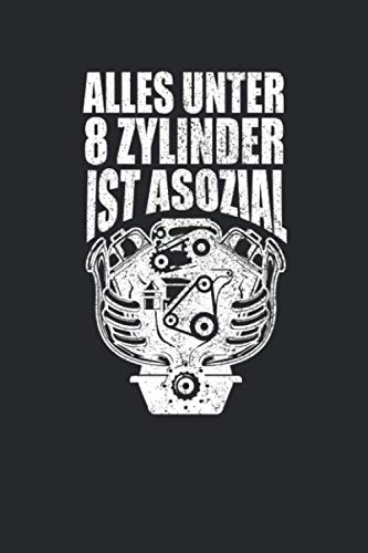 Alles Unter 8 Zylinder ist Asozial: Lustiges Auto Motor Tuner Tuning Notizbuch / Tagebuch / Heft mit Karierten Seiten. Notizheft mit Weißen Karo ... Planer für Termine oder To-Do-Liste.