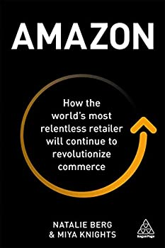 Amazon  How the World's Most Relentless Retailer will Continue to Revolutionize Commerce