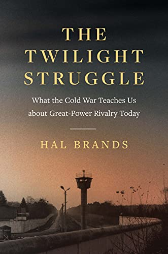 The Twilight Struggle: What the Cold War Teaches Us about Great-Power Rivalry Today