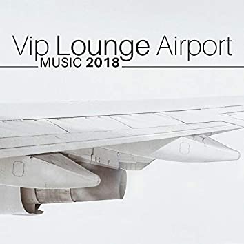 Vip Lounge Airport Music 2018 - Jazz Music Collection