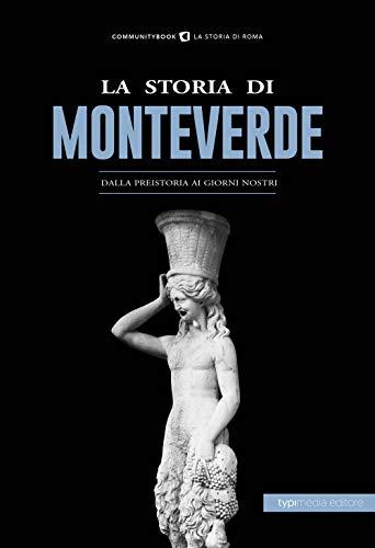 La storia di Monteverde. Dalla preistoria ai giorni nostri