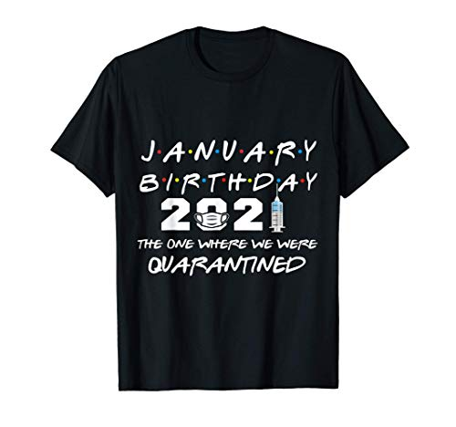 January Birthday 2021 The One Where We Were Quarantined T-Shirt