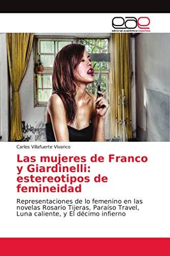 Las mujeres de Franco y Giardinelli: estereotipos de femineidad: Representaciones de lo femenino en las novelas Rosario Tijeras, Paraíso Travel, Luna caliente, y El décimo infierno