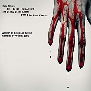 Evil Genius: The Most Intelligent? - and Deadly Serial Killers : Part 3 - Final Chapter cover art