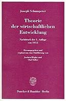 Theorie Der Wirtschaftlichen Entwicklung: Nachdruck Der 1. Auflage Von 1912. Hrsg. Und Erg. Um Eine Einfuhrung Von Jochen Ropke / Olaf Stiller