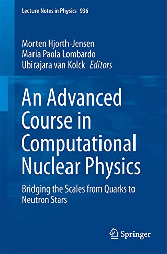 An Advanced Course in Computational Nuclear Physics: Bridging the Scales from Quarks to Neutron Stars (Lecture Notes in Physics (936))