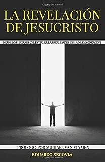 La revelacion de Jesucristo: Desde los lugares celestiales, las realidades de la nueva creacion (Spanish Edition)