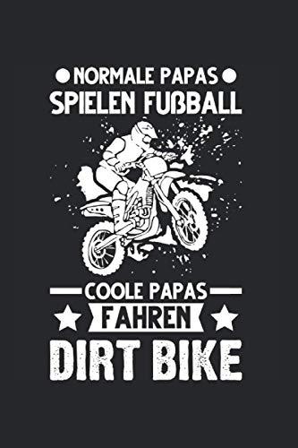 Normale Papas spielen Fußball Coole Papas fahren Dirt Bike: Motorrad & Papa Notizbuch 6' x 9' Motorsport Motorradfahrer Geschenk
