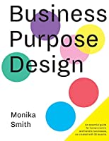 Business Purpose Design: An essential guide for human-centric and holistic businesses