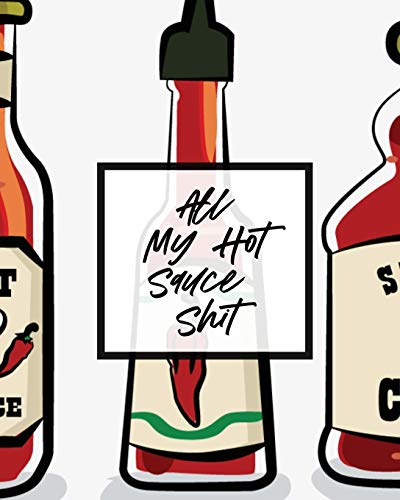 All My Hot Sauce Shit: Condiment...