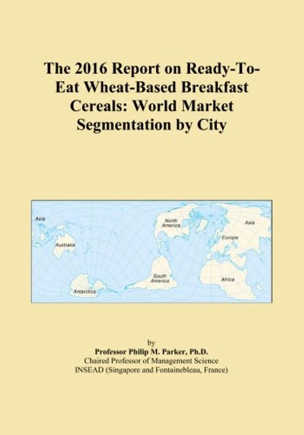 フリンジ空の最大限The 2016 Report on Ready-To-Eat Wheat-Based Breakfast Cereals: World Market Segmentation by City