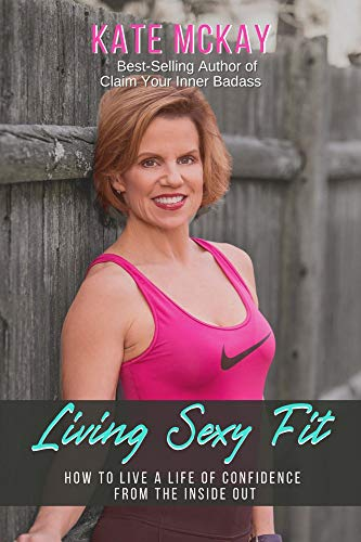 Living Sexy Fit: How to Live a Life of Confidence from the Inside Out (English Edition)