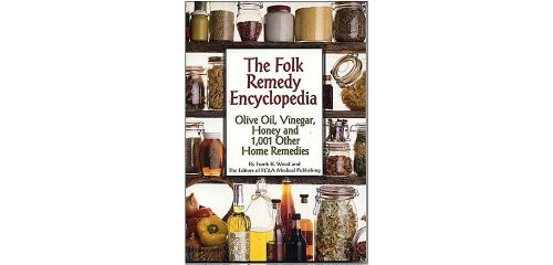 The Folk Remedy Encyclopedia - Olive Oil, Vinegar, Honey And 1,001 Other Home Remedies