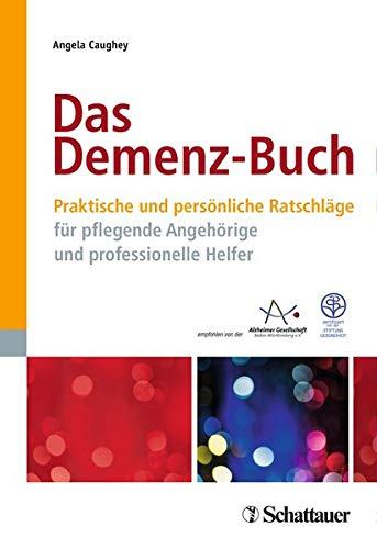 Das Demenz-Buch: Praktische und persönliche Ratschläge für pflegende Angehörige und professionelle Helfer - Zertifiziert von der Stiftung Gesundheit