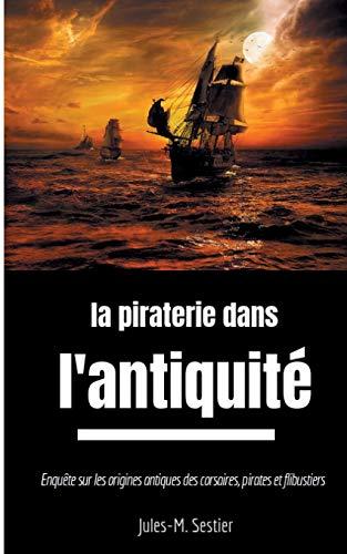 La piraterie dans l'Antiquité: Enquête sur les ancêtres des corsaires, pirates et flibustiers (BOOKS ON DEMAND)