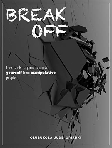 BREAK OFF: How to identify and separate yourself from manipulative people (English Edition)