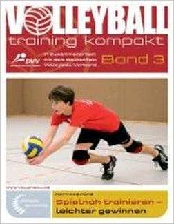 Spielnah trainieren - leichter gewinnen: In Zusammenarbeit mit dem Deutschen Volleyball-Verband ( 14. September 2012 )
