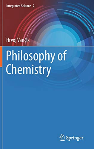 Compare Textbook Prices for Philosophy of Chemistry Integrated Science, 2 1st ed. 2021 Edition ISBN 9783030692230 by Vančik, Hrvoj