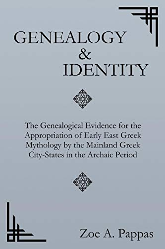 Genealogy and Identity: The Genealogical Evidence for the Appropriation of Early East Greek Mythology by the Mainland Greek City-States in the Archaic Period