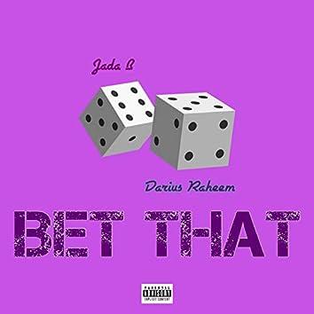 Bet That (feat. Darius Raheem)