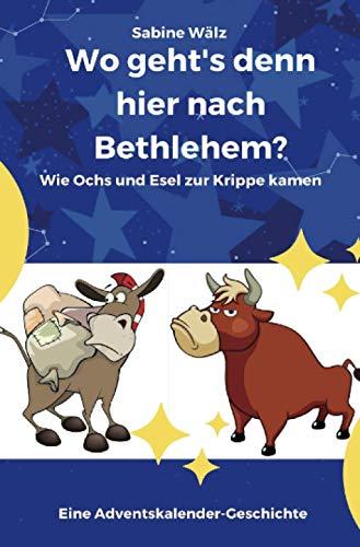 Wo geht's denn hier nach Bethlehem?: Wie Ochs und Esel zur Krippe kamen - Eine Adventskalender-Geschichte