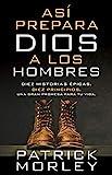 Así prepara Dios a los hombres: Diez historias épicas, diez principios, una gran promesa para tu vida (Spanish Edition)