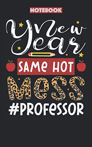 New Year Same Hot Mess Professor: Professor Notebook Gift,Teacher Notebook, Valentines day Gift, Best for Birthday, Thanksgiving and Christmas Gift Teacher notebook Journal 5x8/120 pages