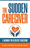 The Sudden Caregiver: A Roadmap for Resilient Caregiving