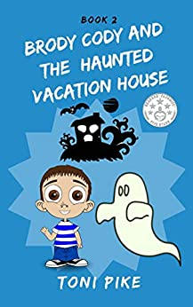 BRODY CODY AND THE HAUNTED VACATION HOUSE (Brody Cody Series Book 2) by [Toni Pike]