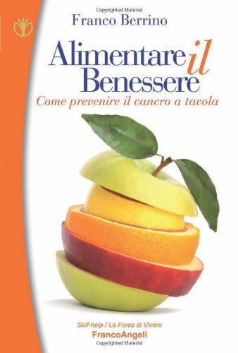 Alimentare il benessere. Come prevenire il cancro a tavola