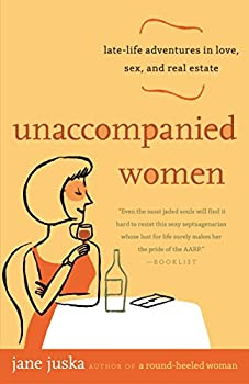 Unaccompanied Women  Late-Life Adventures in Love Sex and Real Estate