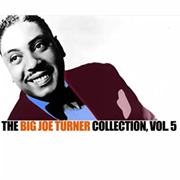 The Big Joe Turner Collection, Vol. 5