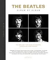 The Beatles Album by Album: The Band and Their Music by Insiders, Experts & Eyewitnesses