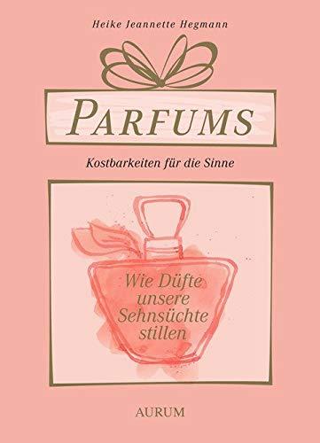 Parfums - Kostbarkeiten für die Sinne: Wie Düfte unsere Sehnsüchte stillen