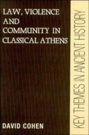 Law Violence Community Athens (Key Themes in Ancient History)