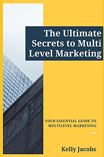 The Ultimate Secrets to Multi Level Marketing: Your Essential Guide to Multilevel Marketing