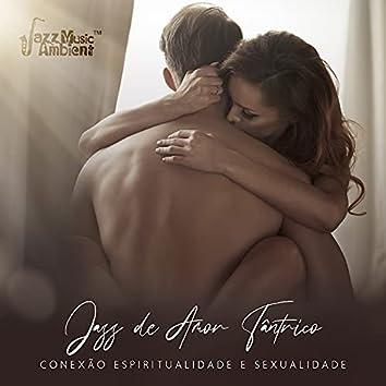 Jazz de Amor Tântrico - Conexão Espiritualidade e Sexualidade: Bossa Sensual, Afeições Latinas, Sentimentos Profundos, Jazz de Amor