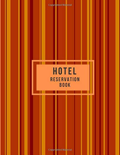 Hotel Reservation Book: Hotel Room Information Log Organizer, Guest House Booking Record Registry, Bed and Breakfast Register Notebook, Guest ... Pages. (Hospitality & Guest Management Log)