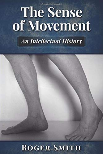 The Sense of Movement: An Intellectual History by Roger Smith