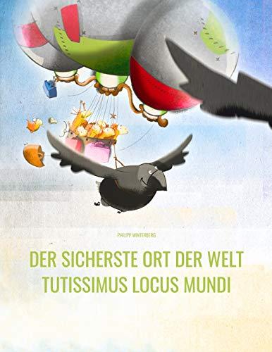 Der sicherste Ort der Welt/Tutissimus locus mundi: Deutsch-Latein: Mehrsprachiges Bilderbuch. Zweisprachiges Bilderbuch zum Vorlesen für Kinder ab 3-6 ... Ort der Welt