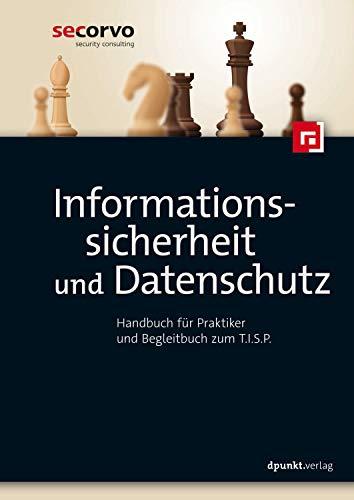 Informationssicherheit und Datenschutz: Handbuch für Praktiker und Begleitbuch zum T.I.S.P.