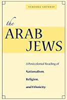 The Arab Jews: A Postcolonial Reading of Nationalism, Religion, and Ethnicity (Cultural Sitings)