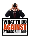 What to do against stress buildup: Stress burster book (English Edition)