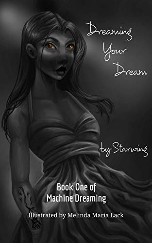 Dreaming Your Dream: Book One of Machine Dreaming by [Starwing, Melinda Maria Lack]