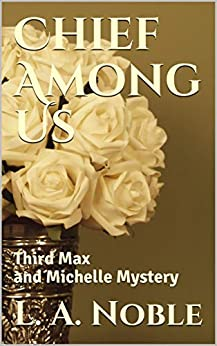 Chief Among Us (Max and Michelle Mysteries Book 3) by [L. A. Noble]