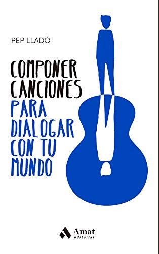 Componer canciones para dialogar con tu mundo eBook: Lladó Arnal ...